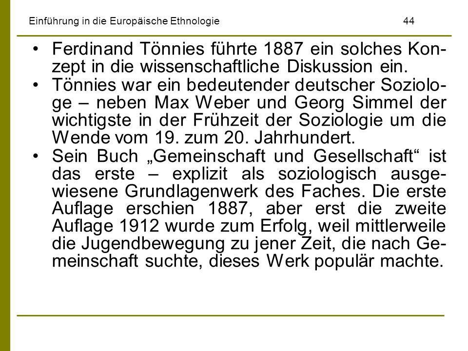 Einführung in die Europäische Ethnologie44 Ferdinand Tönnies führte 1887 ein solches Kon- zept in die wissenschaftliche Diskussion ein. Tönnies war ei