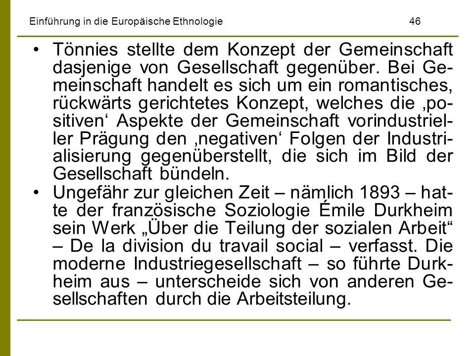 Einführung in die Europäische Ethnologie46 Tönnies stellte dem Konzept der Gemeinschaft dasjenige von Gesellschaft gegenüber. Bei Ge- meinschaft hande