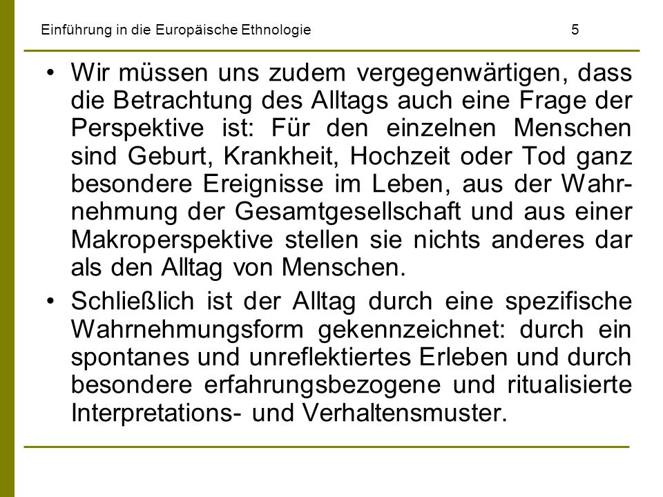 Einführung in die Europäische Ethnologie5 Wir müssen uns zudem vergegenwärtigen, dass die Betrachtung des Alltags auch eine Frage der Perspektive ist: