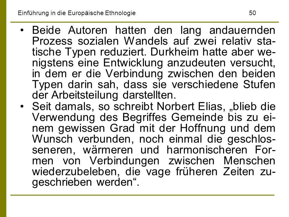 Einführung in die Europäische Ethnologie50 Beide Autoren hatten den lang andauernden Prozess sozialen Wandels auf zwei relativ sta- tische Typen reduz