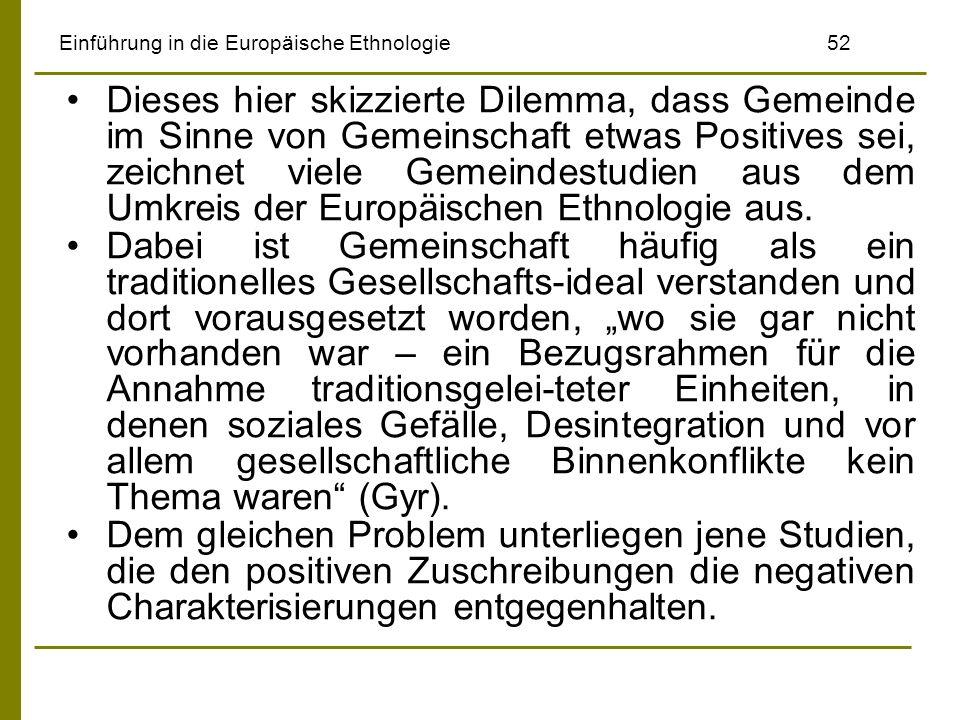 Einführung in die Europäische Ethnologie52 Dieses hier skizzierte Dilemma, dass Gemeinde im Sinne von Gemeinschaft etwas Positives sei, zeichnet viele