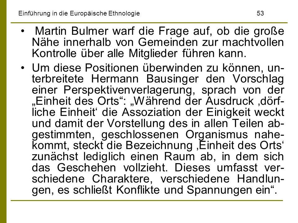 Einführung in die Europäische Ethnologie53 Martin Bulmer warf die Frage auf, ob die große Nähe innerhalb von Gemeinden zur machtvollen Kontrolle über