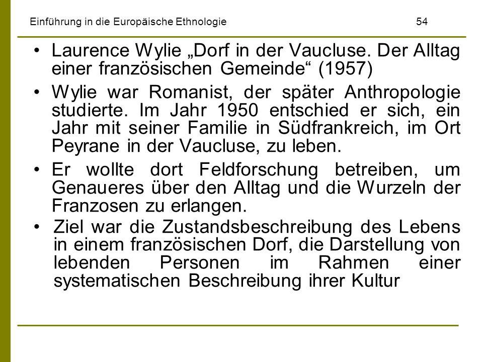Einführung in die Europäische Ethnologie54 Laurence Wylie Dorf in der Vaucluse. Der Alltag einer französischen Gemeinde (1957) Wylie war Romanist, der