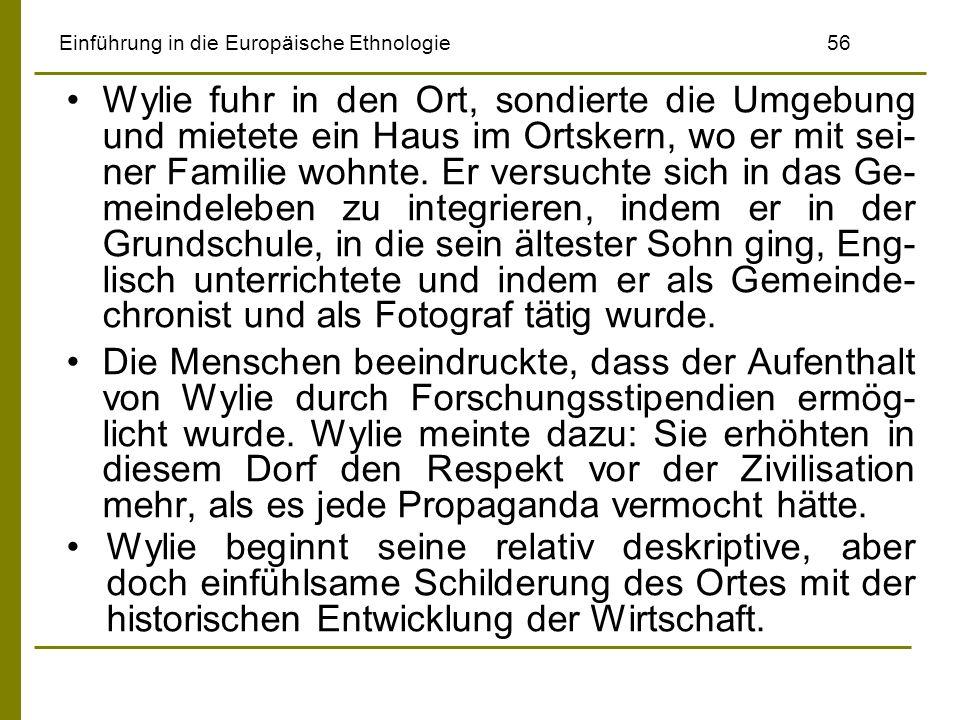 Einführung in die Europäische Ethnologie56 Wylie fuhr in den Ort, sondierte die Umgebung und mietete ein Haus im Ortskern, wo er mit sei- ner Familie