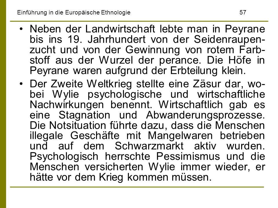 Einführung in die Europäische Ethnologie57 Neben der Landwirtschaft lebte man in Peyrane bis ins 19. Jahrhundert von der Seidenraupen- zucht und von d