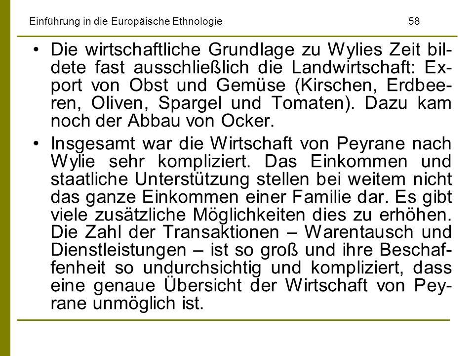 Einführung in die Europäische Ethnologie58 Die wirtschaftliche Grundlage zu Wylies Zeit bil- dete fast ausschließlich die Landwirtschaft: Ex- port von