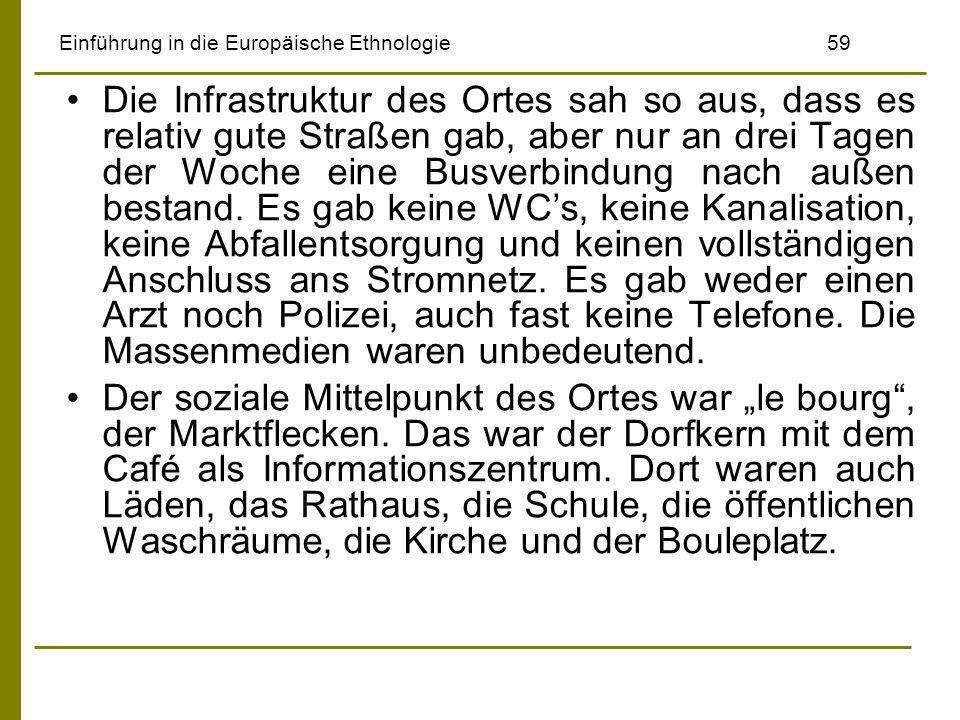 Einführung in die Europäische Ethnologie59 Die Infrastruktur des Ortes sah so aus, dass es relativ gute Straßen gab, aber nur an drei Tagen der Woche