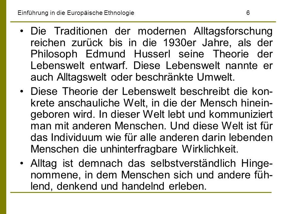 Einführung in die Europäische Ethnologie7 Aus dieser alltäglichen Seinsgestaltung, wie Hus- serl das genannt hat, ziehen Menschen auch ihre Seinsgewissheit.
