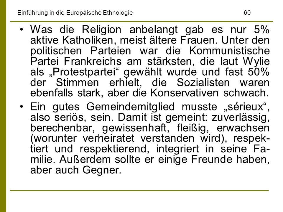 Einführung in die Europäische Ethnologie60 Was die Religion anbelangt gab es nur 5% aktive Katholiken, meist ältere Frauen. Unter den politischen Part