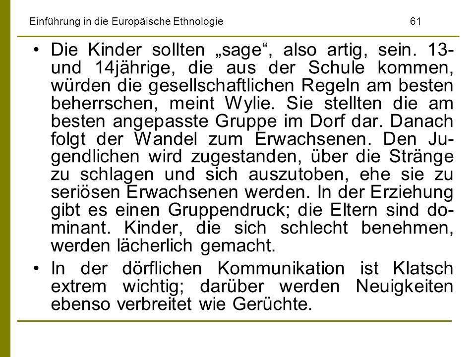 Einführung in die Europäische Ethnologie61 Die Kinder sollten sage, also artig, sein. 13- und 14jährige, die aus der Schule kommen, würden die gesells
