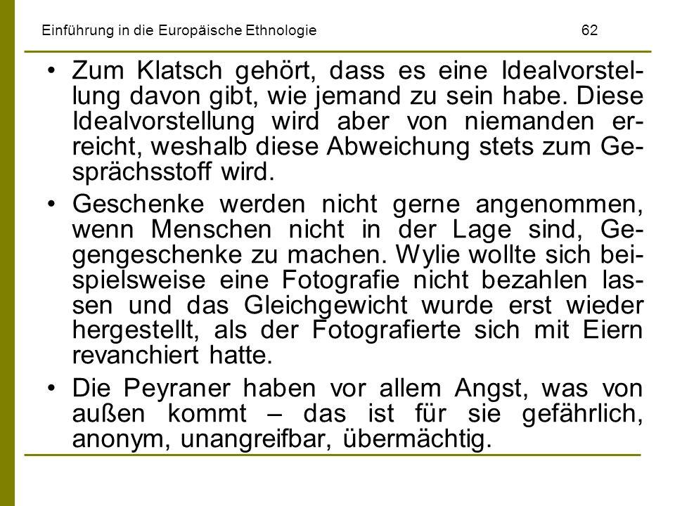 Einführung in die Europäische Ethnologie62 Zum Klatsch gehört, dass es eine Idealvorstel- lung davon gibt, wie jemand zu sein habe. Diese Idealvorstel