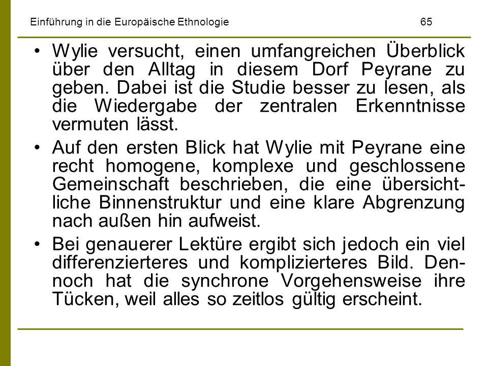 Einführung in die Europäische Ethnologie65 Wylie versucht, einen umfangreichen Überblick über den Alltag in diesem Dorf Peyrane zu geben. Dabei ist di