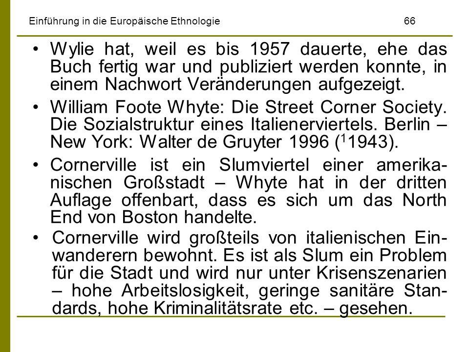 Einführung in die Europäische Ethnologie66 Wylie hat, weil es bis 1957 dauerte, ehe das Buch fertig war und publiziert werden konnte, in einem Nachwor