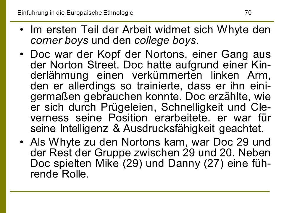 Einführung in die Europäische Ethnologie70 Im ersten Teil der Arbeit widmet sich Whyte den corner boys und den college boys. Doc war der Kopf der Nort