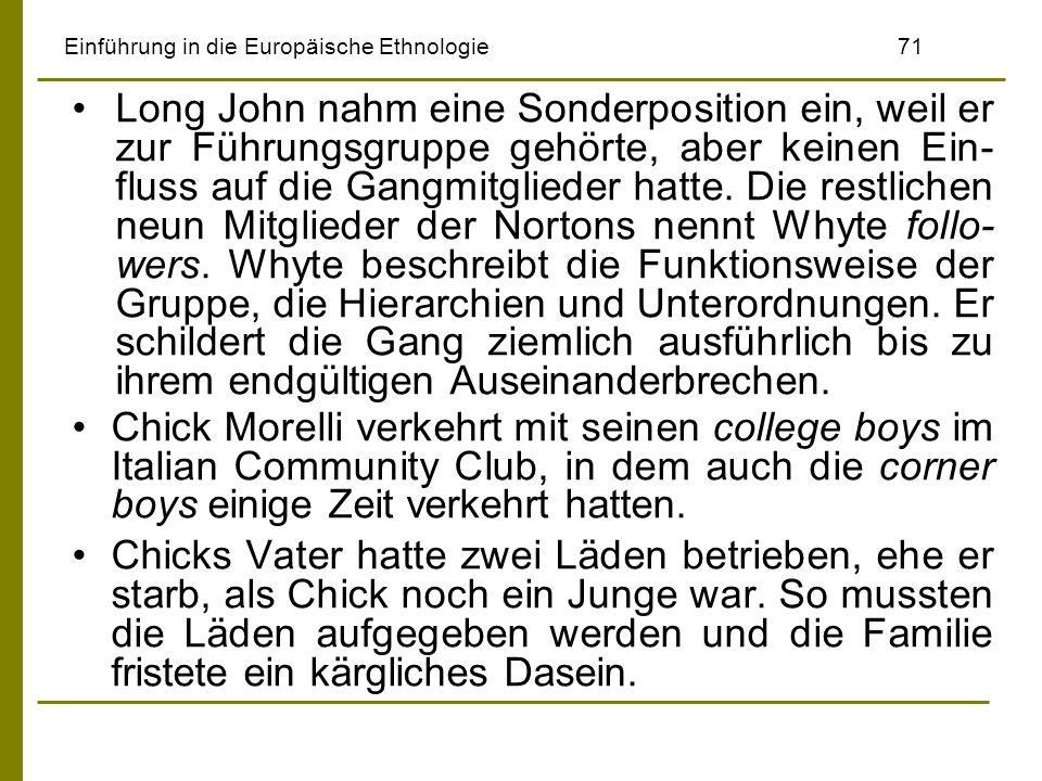 Einführung in die Europäische Ethnologie71 Long John nahm eine Sonderposition ein, weil er zur Führungsgruppe gehörte, aber keinen Ein- fluss auf die