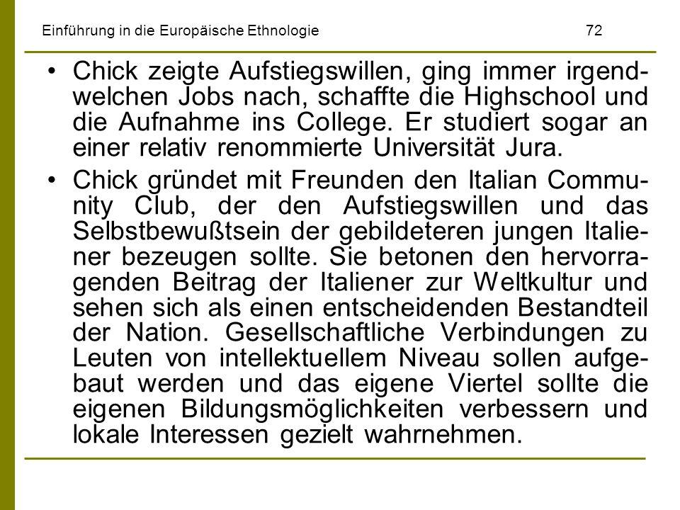 Einführung in die Europäische Ethnologie72 Chick zeigte Aufstiegswillen, ging immer irgend- welchen Jobs nach, schaffte die Highschool und die Aufnahm