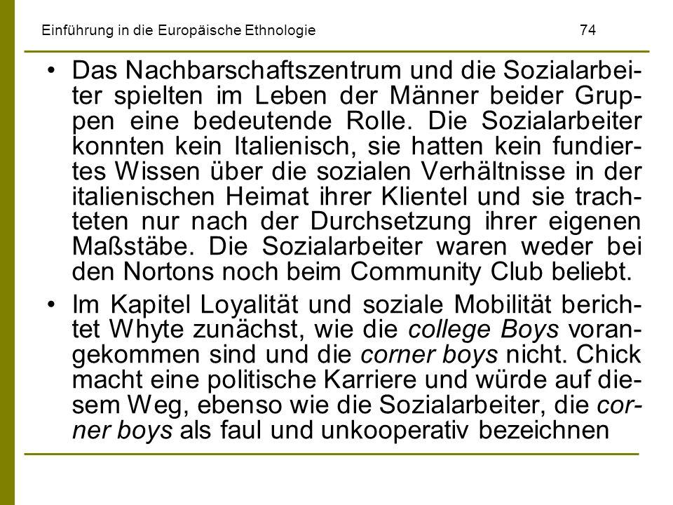 Einführung in die Europäische Ethnologie74 Das Nachbarschaftszentrum und die Sozialarbei- ter spielten im Leben der Männer beider Grup- pen eine bedeu
