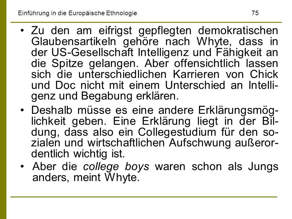 Einführung in die Europäische Ethnologie75 Zu den am eifrigst gepflegten demokratischen Glaubensartikeln gehöre nach Whyte, dass in der US-Gesellschaf
