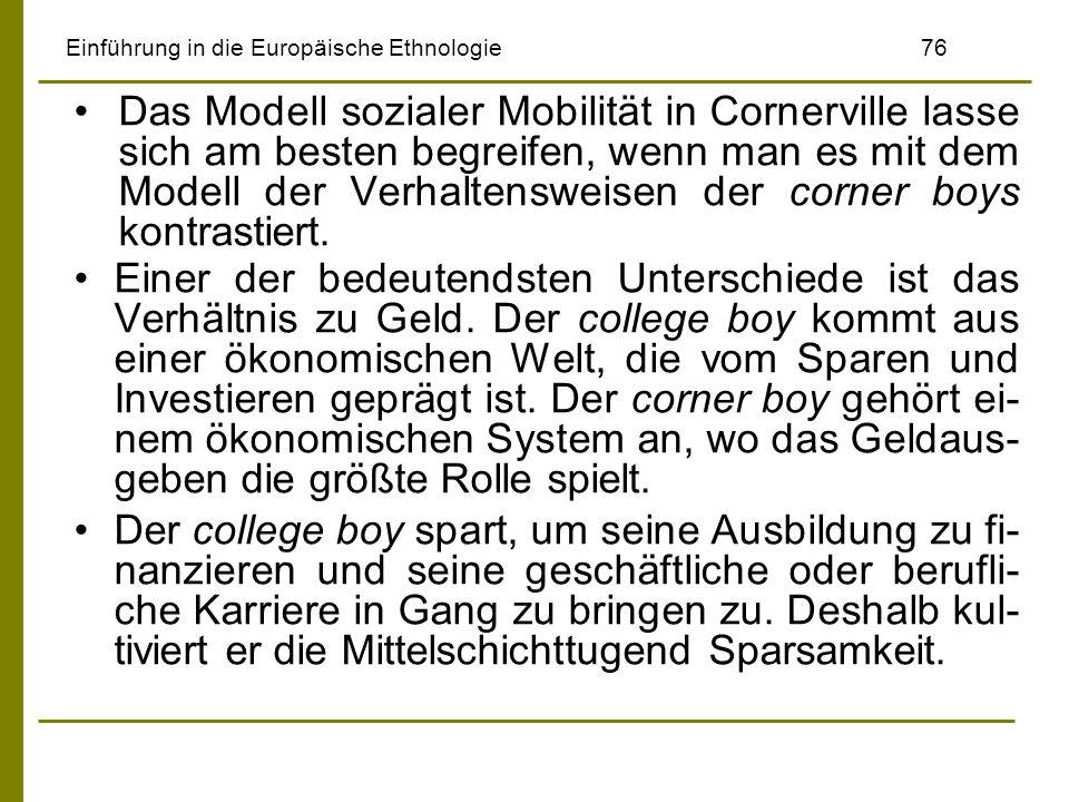 Einführung in die Europäische Ethnologie76 Das Modell sozialer Mobilität in Cornerville lasse sich am besten begreifen, wenn man es mit dem Modell der