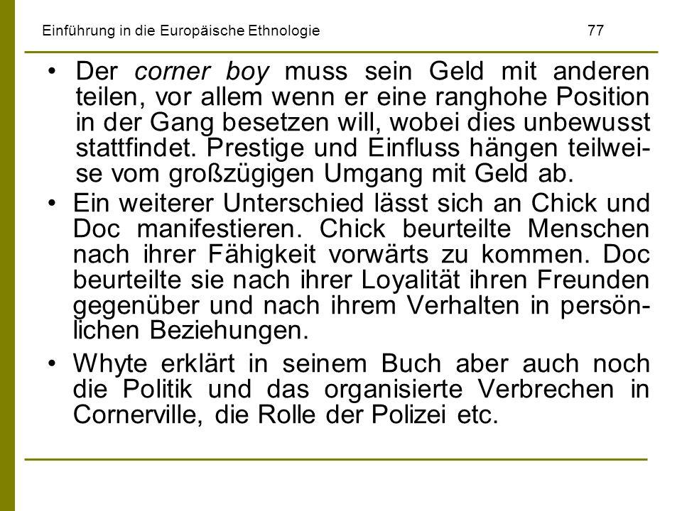Einführung in die Europäische Ethnologie77 Der corner boy muss sein Geld mit anderen teilen, vor allem wenn er eine ranghohe Position in der Gang bese