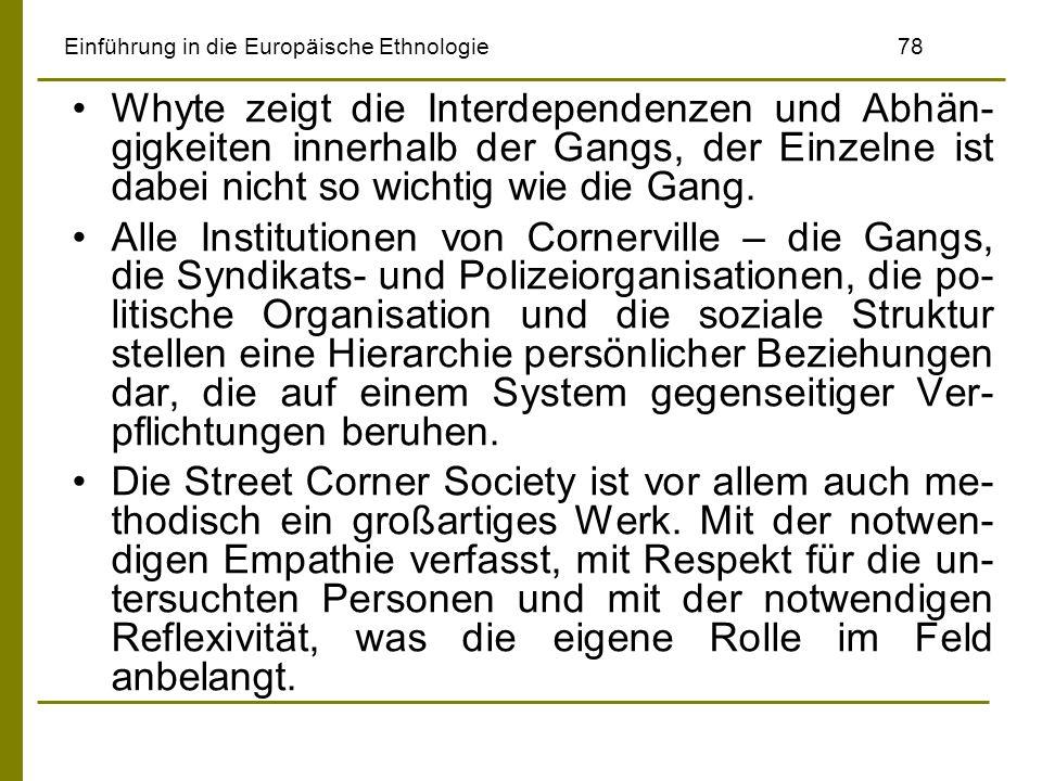 Einführung in die Europäische Ethnologie78 Whyte zeigt die Interdependenzen und Abhän- gigkeiten innerhalb der Gangs, der Einzelne ist dabei nicht so
