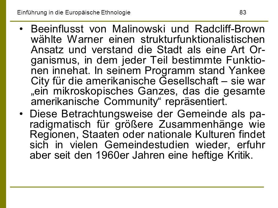 Einführung in die Europäische Ethnologie83 Beeinflusst von Malinowski und Radcliff-Brown wählte Warner einen strukturfunktionalistischen Ansatz und ve