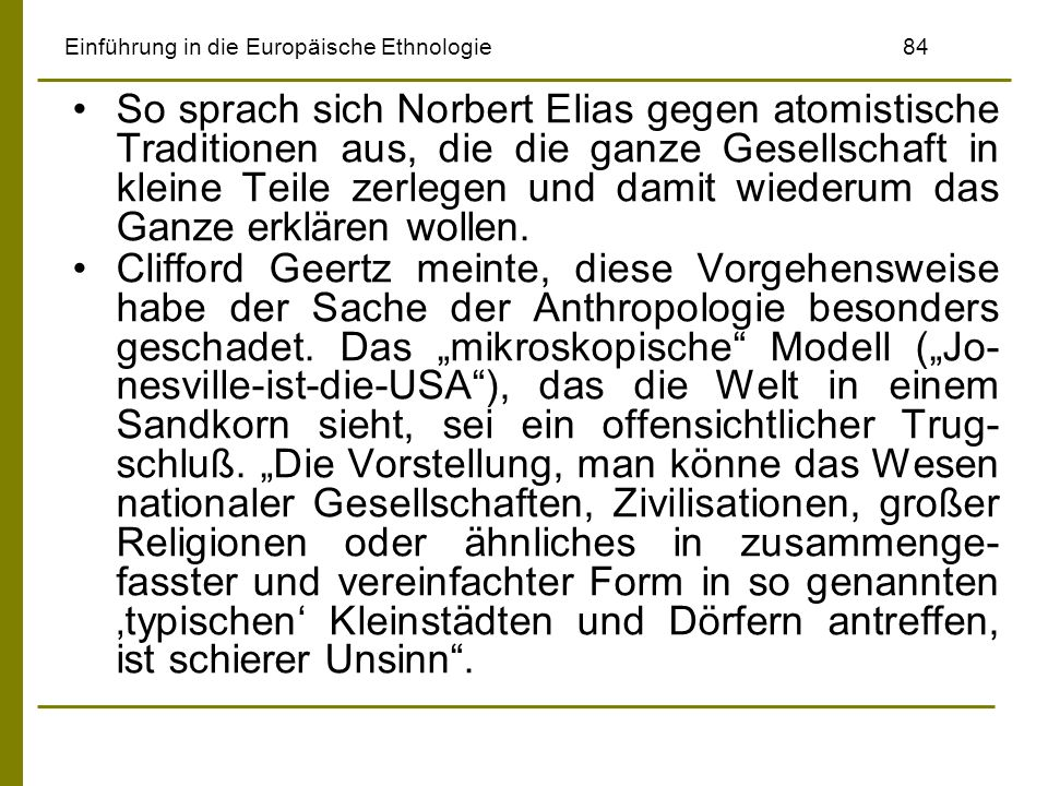 Einführung in die Europäische Ethnologie84 So sprach sich Norbert Elias gegen atomistische Traditionen aus, die die ganze Gesellschaft in kleine Teile