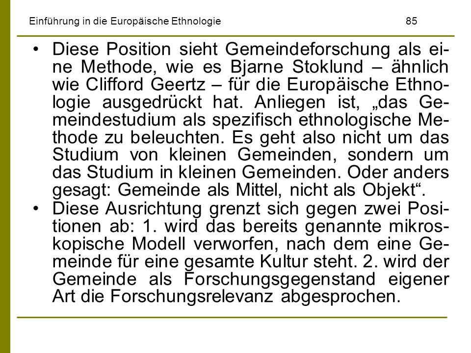 Einführung in die Europäische Ethnologie85 Diese Position sieht Gemeindeforschung als ei- ne Methode, wie es Bjarne Stoklund – ähnlich wie Clifford Ge