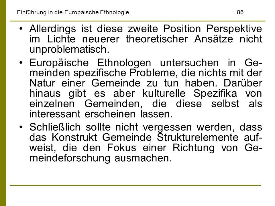 Einführung in die Europäische Ethnologie86 Allerdings ist diese zweite Position Perspektive im Lichte neuerer theoretischer Ansätze nicht unproblemati