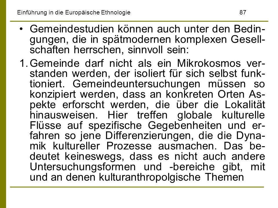 Einführung in die Europäische Ethnologie87 Gemeindestudien können auch unter den Bedin- gungen, die in spätmodernen komplexen Gesell- schaften herrsch