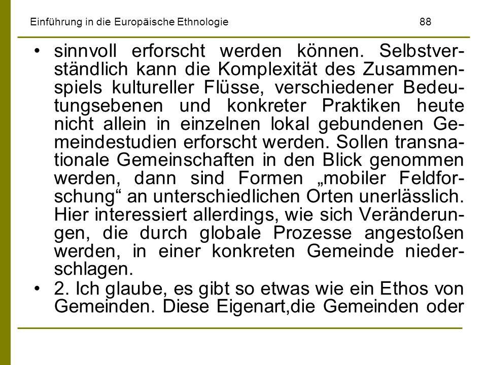 Einführung in die Europäische Ethnologie88 sinnvoll erforscht werden können. Selbstver- ständlich kann die Komplexität des Zusammen- spiels kulturelle