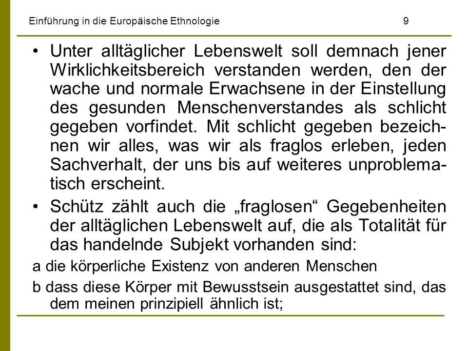 Einführung in die Europäische Ethnologie9 Unter alltäglicher Lebenswelt soll demnach jener Wirklichkeitsbereich verstanden werden, den der wache und n