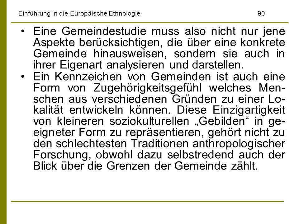 Einführung in die Europäische Ethnologie90 Eine Gemeindestudie muss also nicht nur jene Aspekte berücksichtigen, die über eine konkrete Gemeinde hinau