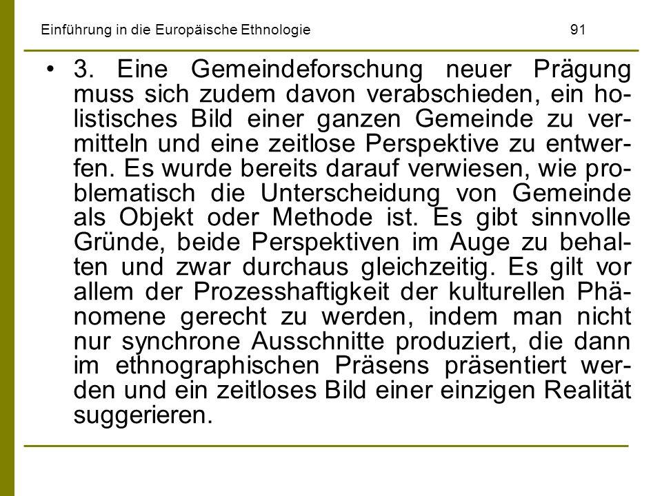 Einführung in die Europäische Ethnologie91 3. Eine Gemeindeforschung neuer Prägung muss sich zudem davon verabschieden, ein ho- listisches Bild einer