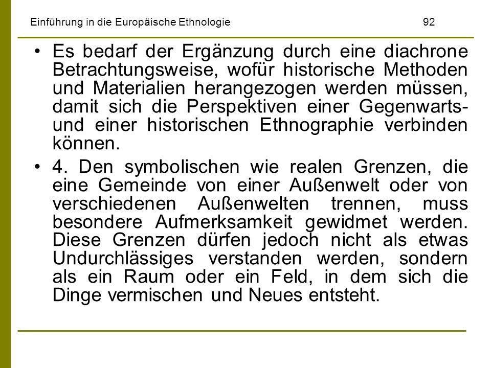 Einführung in die Europäische Ethnologie92 Es bedarf der Ergänzung durch eine diachrone Betrachtungsweise, wofür historische Methoden und Materialien
