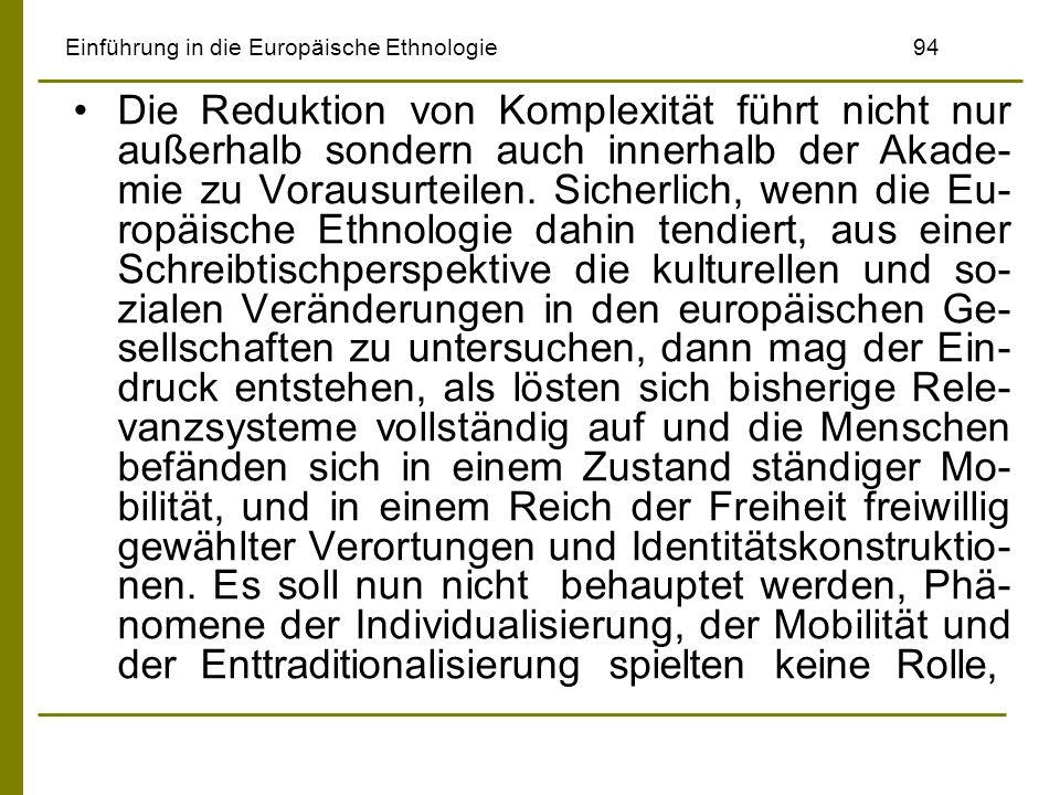 Einführung in die Europäische Ethnologie94 Die Reduktion von Komplexität führt nicht nur außerhalb sondern auch innerhalb der Akade- mie zu Vorausurte