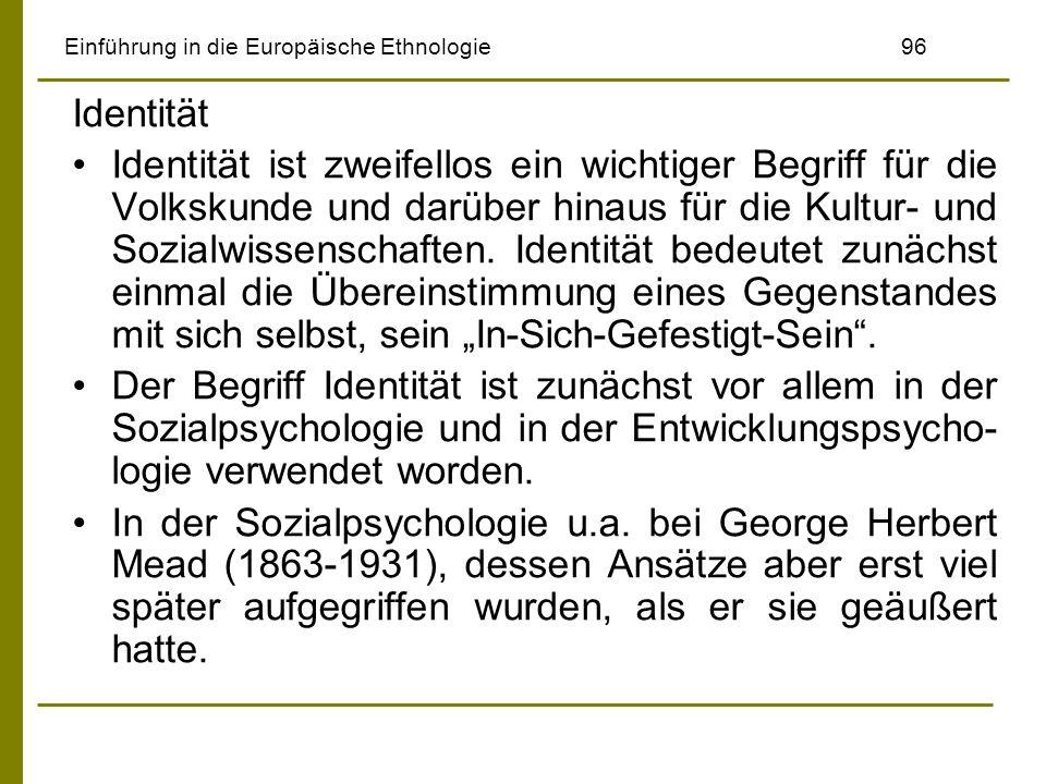 Einführung in die Europäische Ethnologie96 Identität Identität ist zweifellos ein wichtiger Begriff für die Volkskunde und darüber hinaus für die Kult