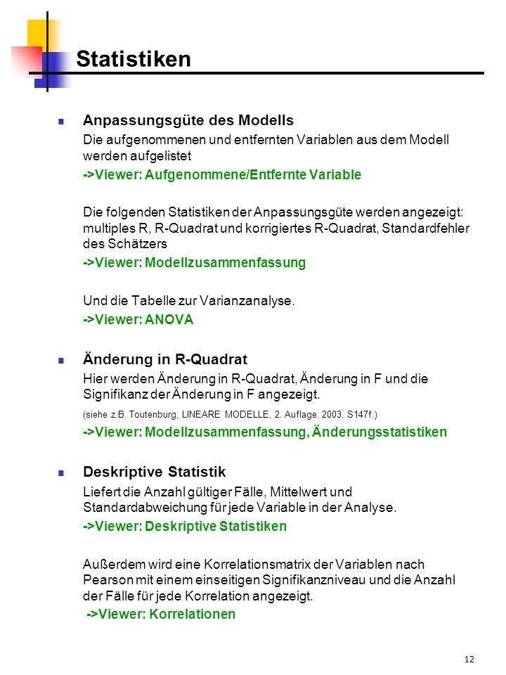 12 Statistiken Anpassungsgüte des Modells Die aufgenommenen und entfernten Variablen aus dem Modell werden aufgelistet ->Viewer: Aufgenommene/Entfernt