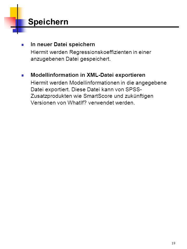 19 Speichern In neuer Datei speichern Hiermit werden Regressionskoeffizienten in einer anzugebenen Datei gespeichert.