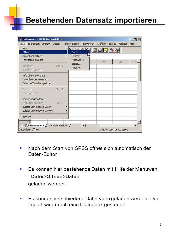 2 Bestehenden Datensatz importieren Nach dem Start von SPSS öffnet sich automatisch der Daten-Editor Es können hier bestehende Daten mit Hilfe der Menüwahl Datei>Öffnen>Daten geladen werden.