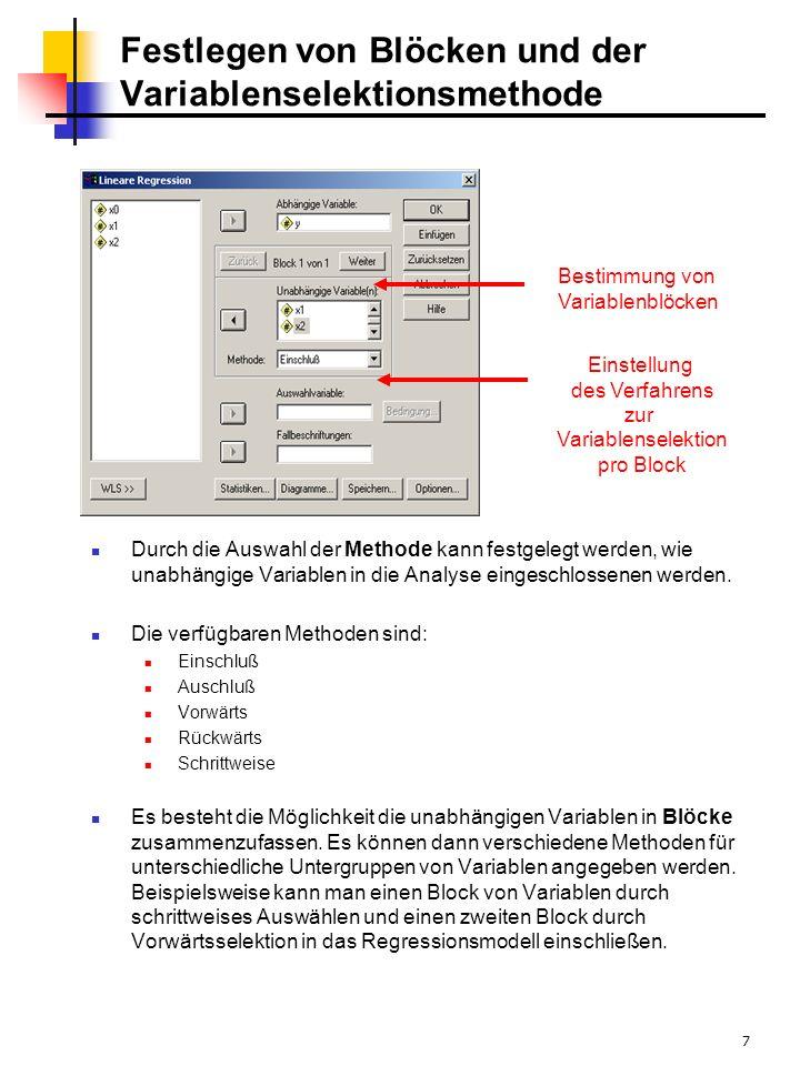 7 Festlegen von Blöcken und der Variablenselektionsmethode Durch die Auswahl der Methode kann festgelegt werden, wie unabhängige Variablen in die Analyse eingeschlossenen werden.