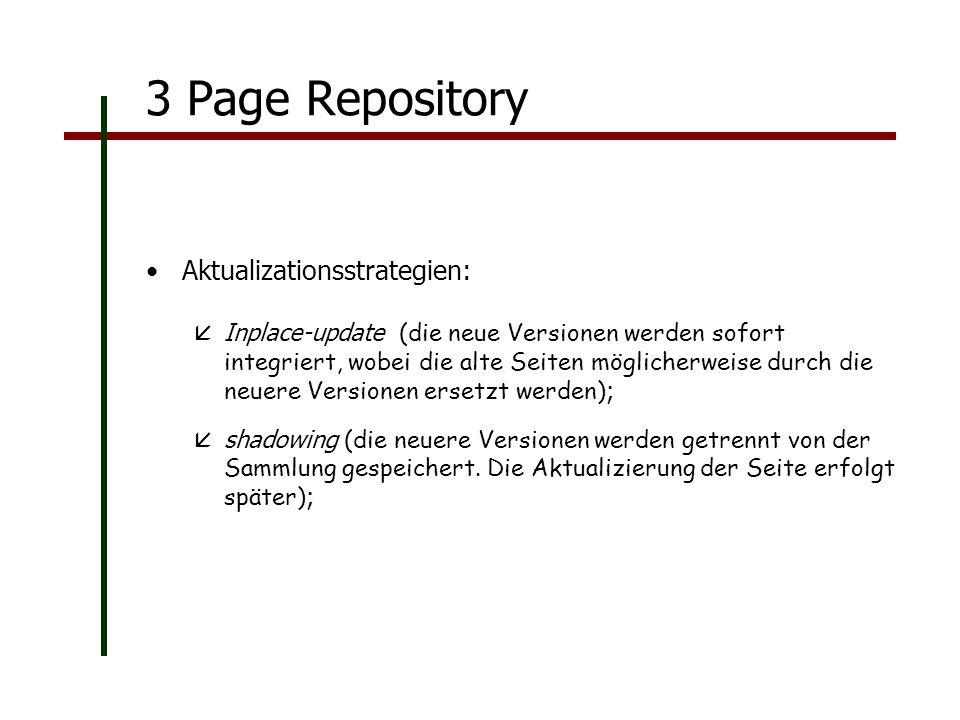 3 Page Repository Aktualizationsstrategien: Inplace-update (die neue Versionen werden sofort integriert, wobei die alte Seiten möglicherweise durch die neuere Versionen ersetzt werden) ; shadowing (die neuere Versionen werden getrennt von der Sammlung gespeichert.