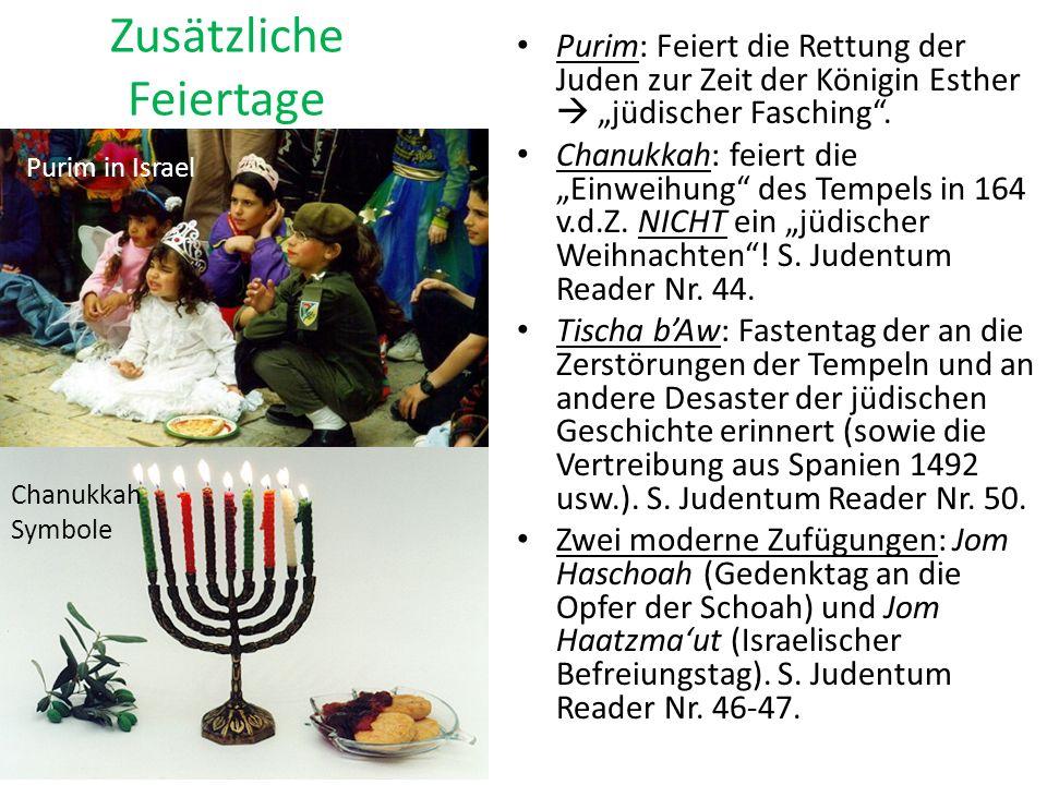 Zusätzliche Feiertage Purim: Feiert die Rettung der Juden zur Zeit der Königin Esther jüdischer Fasching. Chanukkah: feiert die Einweihung des Tempels
