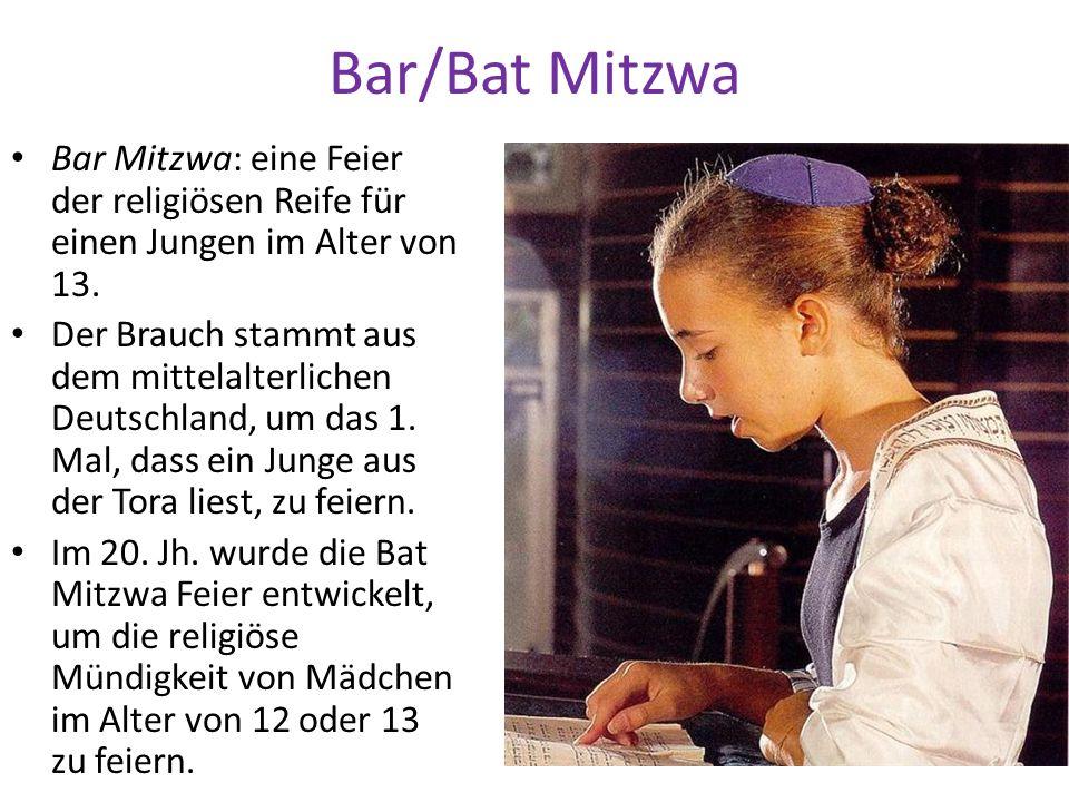 Bar/Bat Mitzwa Bar Mitzwa: eine Feier der religiösen Reife für einen Jungen im Alter von 13. Der Brauch stammt aus dem mittelalterlichen Deutschland,