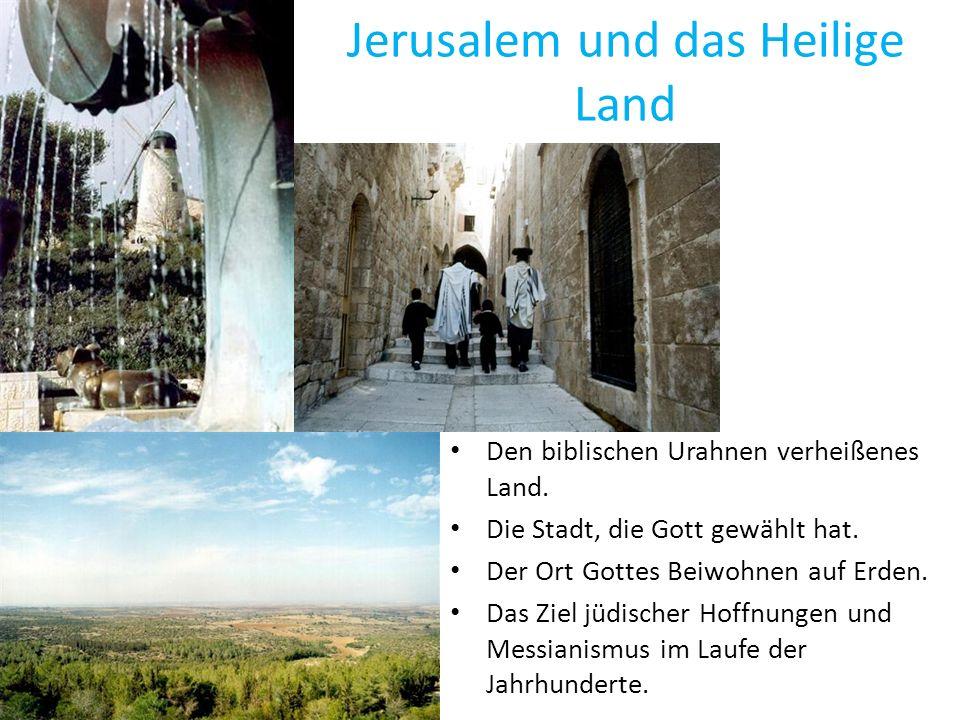 Jerusalem und das Heilige Land Den biblischen Urahnen verheißenes Land. Die Stadt, die Gott gewählt hat. Der Ort Gottes Beiwohnen auf Erden. Das Ziel