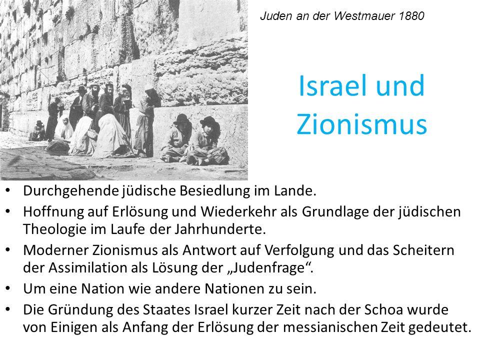 Israel und Zionismus Durchgehende jüdische Besiedlung im Lande. Hoffnung auf Erlösung und Wiederkehr als Grundlage der jüdischen Theologie im Laufe de