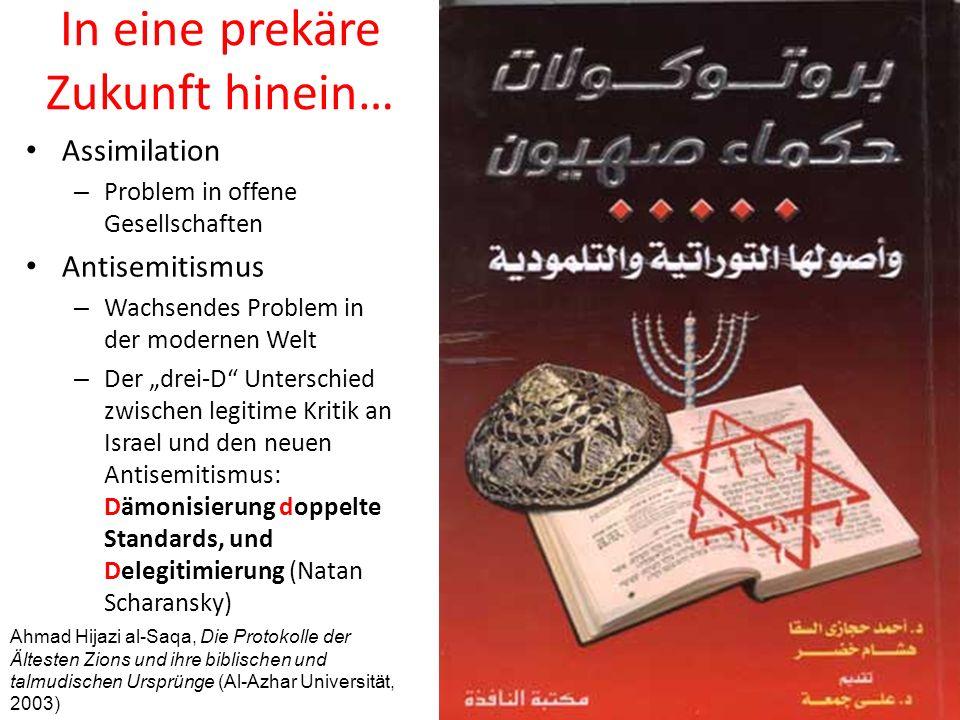 In eine prekäre Zukunft hinein… Assimilation – Problem in offene Gesellschaften Antisemitismus – Wachsendes Problem in der modernen Welt – Der drei-D