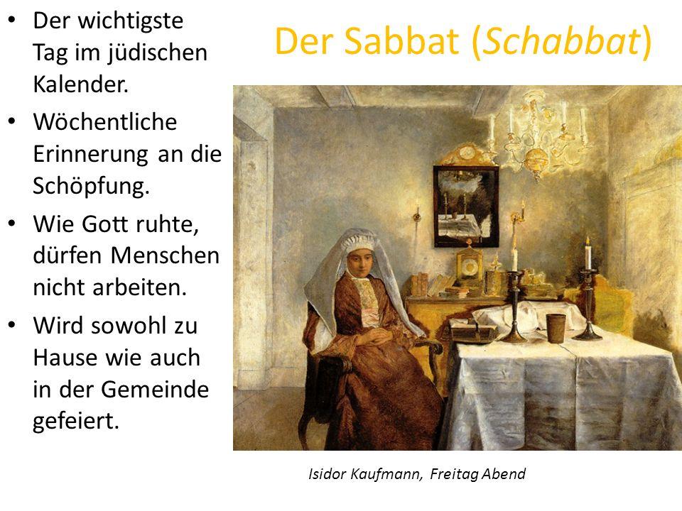 Der Sabbat (Schabbat) Der wichtigste Tag im jüdischen Kalender. Wöchentliche Erinnerung an die Schöpfung. Wie Gott ruhte, dürfen Menschen nicht arbeit