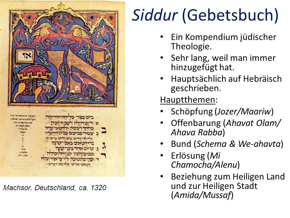 Siddur (Gebetsbuch) Ein Kompendium jüdischer Theologie. Sehr lang, weil man immer hinzugefügt hat. Hauptsächlich auf Hebräisch geschrieben. Haupttheme