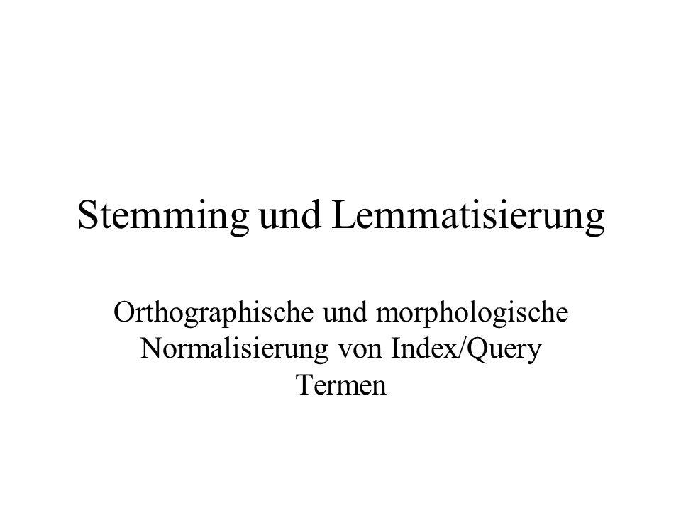 Stemming und Lemmatisierung Orthographische und morphologische Normalisierung von Index/Query Termen